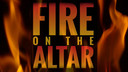 04/16/19 - FIRE ON THE ALTAR