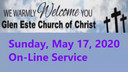 Glen Este Church of Christ Worship Service 5-17-2020