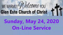 Glen Este Church of Christ Worship Service 5-24-2020